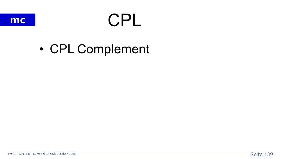 Seite 139 Prof. J. WALTER Kurstitel Stand: Oktober 2006 mc CPL CPL Complement