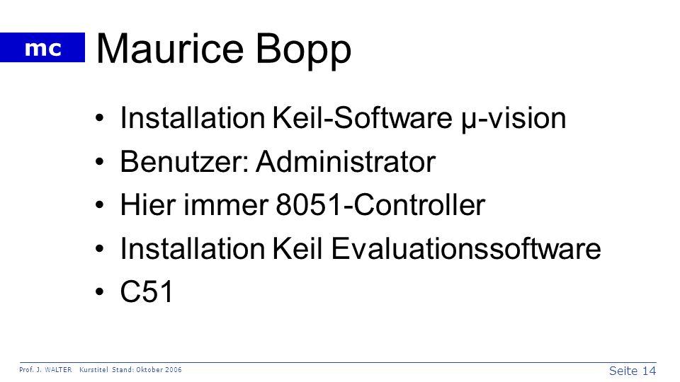 Seite 14 Prof. J. WALTER Kurstitel Stand: Oktober 2006 mc Maurice Bopp Installation Keil-Software µ-vision Benutzer: Administrator Hier immer 8051-Con
