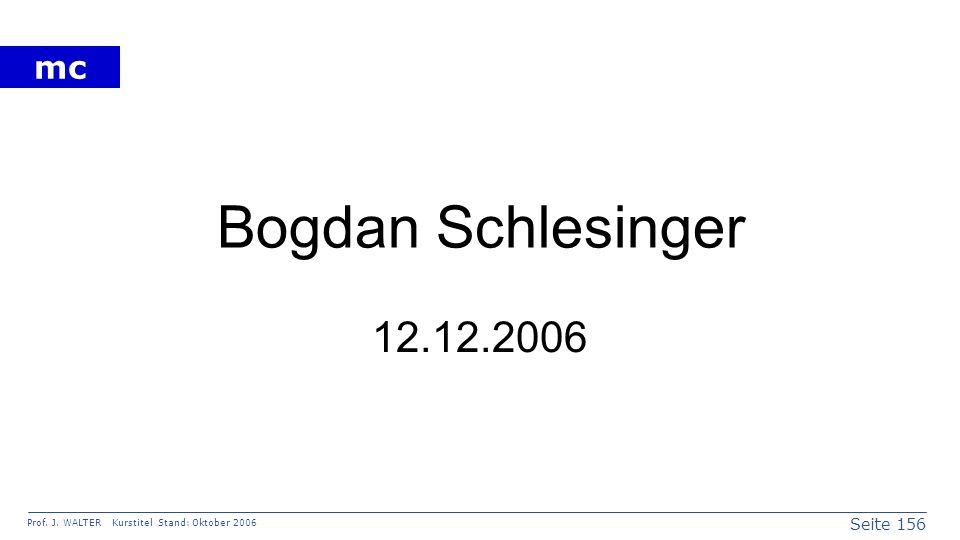 Seite 156 Prof. J. WALTER Kurstitel Stand: Oktober 2006 mc Bogdan Schlesinger 12.12.2006