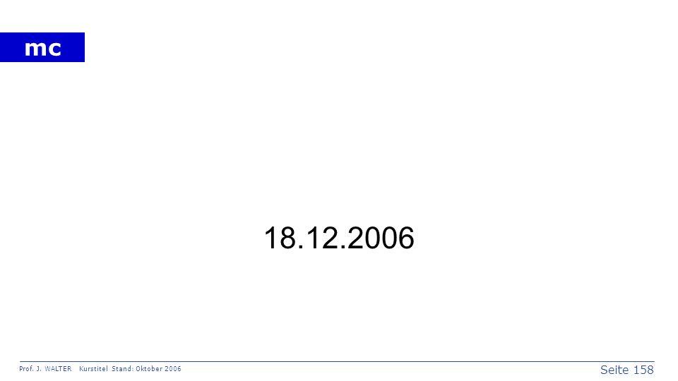 Seite 158 Prof. J. WALTER Kurstitel Stand: Oktober 2006 mc 18.12.2006