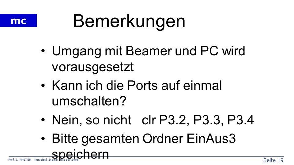 Seite 19 Prof. J. WALTER Kurstitel Stand: Oktober 2006 mc Bemerkungen Umgang mit Beamer und PC wird vorausgesetzt Kann ich die Ports auf einmal umscha
