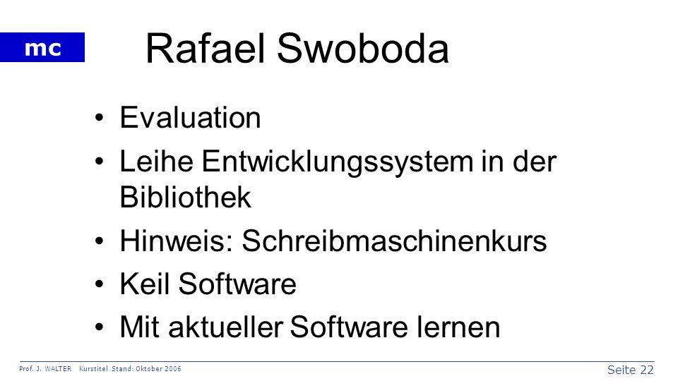 Seite 22 Prof. J. WALTER Kurstitel Stand: Oktober 2006 mc Rafael Swoboda Evaluation Leihe Entwicklungssystem in der Bibliothek Hinweis: Schreibmaschin