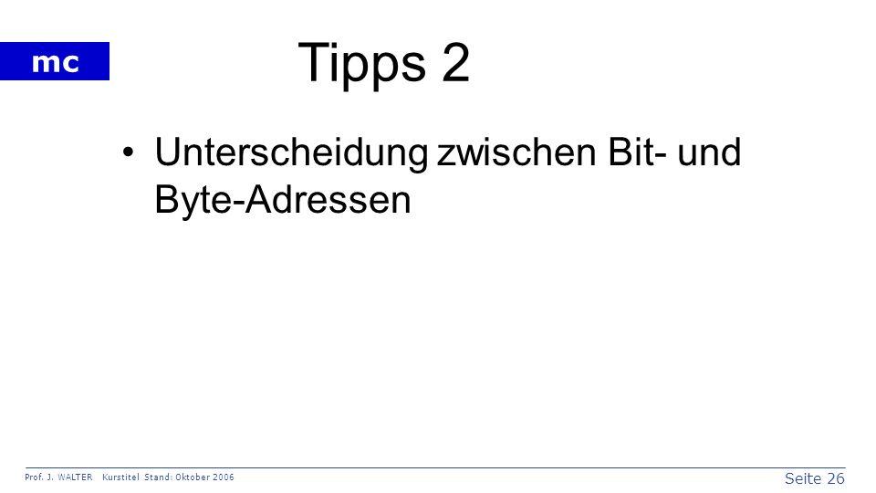 Seite 26 Prof. J. WALTER Kurstitel Stand: Oktober 2006 mc Tipps 2 Unterscheidung zwischen Bit- und Byte-Adressen