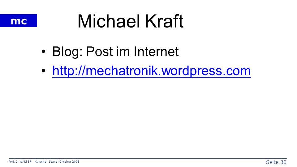 Seite 30 Prof. J. WALTER Kurstitel Stand: Oktober 2006 mc Michael Kraft Blog: Post im Internet http://mechatronik.wordpress.com