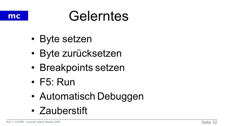 Seite 32 Prof. J. WALTER Kurstitel Stand: Oktober 2006 mc Gelerntes Byte setzen Byte zurücksetzen Breakpoints setzen F5: Run Automatisch Debuggen Zaub