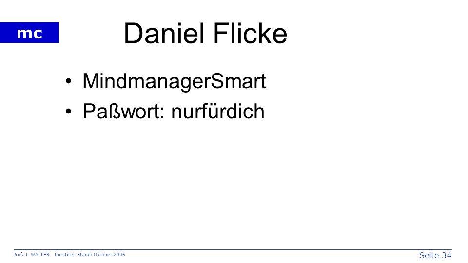 Seite 34 Prof. J. WALTER Kurstitel Stand: Oktober 2006 mc Daniel Flicke MindmanagerSmart Paßwort: nurfürdich