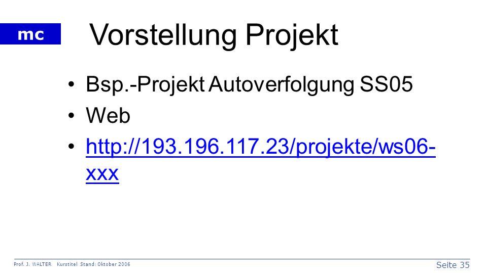 Seite 35 Prof. J. WALTER Kurstitel Stand: Oktober 2006 mc Vorstellung Projekt Bsp.-Projekt Autoverfolgung SS05 Web http://193.196.117.23/projekte/ws06