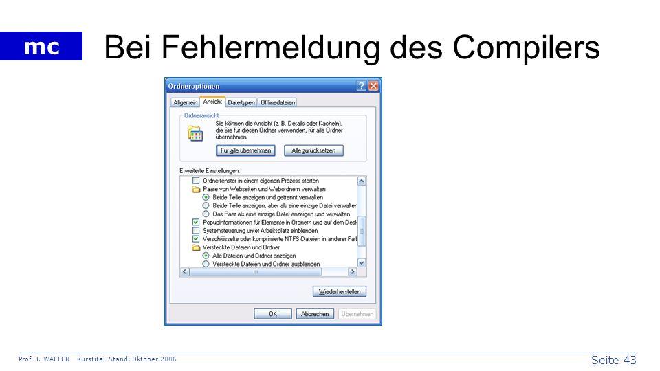 Seite 43 Prof. J. WALTER Kurstitel Stand: Oktober 2006 mc Bei Fehlermeldung des Compilers