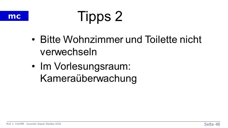Seite 48 Prof. J. WALTER Kurstitel Stand: Oktober 2006 mc Tipps 2 Bitte Wohnzimmer und Toilette nicht verwechseln Im Vorlesungsraum: Kameraüberwachung