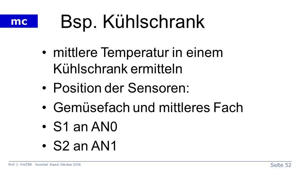 Seite 52 Prof. J. WALTER Kurstitel Stand: Oktober 2006 mc Bsp. Kühlschrank mittlere Temperatur in einem Kühlschrank ermitteln Position der Sensoren: G