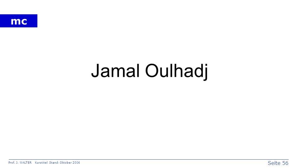 Seite 56 Prof. J. WALTER Kurstitel Stand: Oktober 2006 mc Jamal Oulhadj