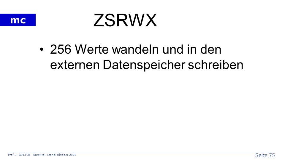 Seite 75 Prof. J. WALTER Kurstitel Stand: Oktober 2006 mc ZSRWX 256 Werte wandeln und in den externen Datenspeicher schreiben