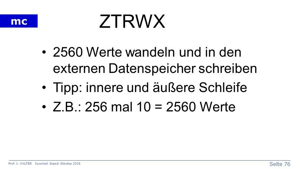Seite 76 Prof. J. WALTER Kurstitel Stand: Oktober 2006 mc ZTRWX 2560 Werte wandeln und in den externen Datenspeicher schreiben Tipp: innere und äußere