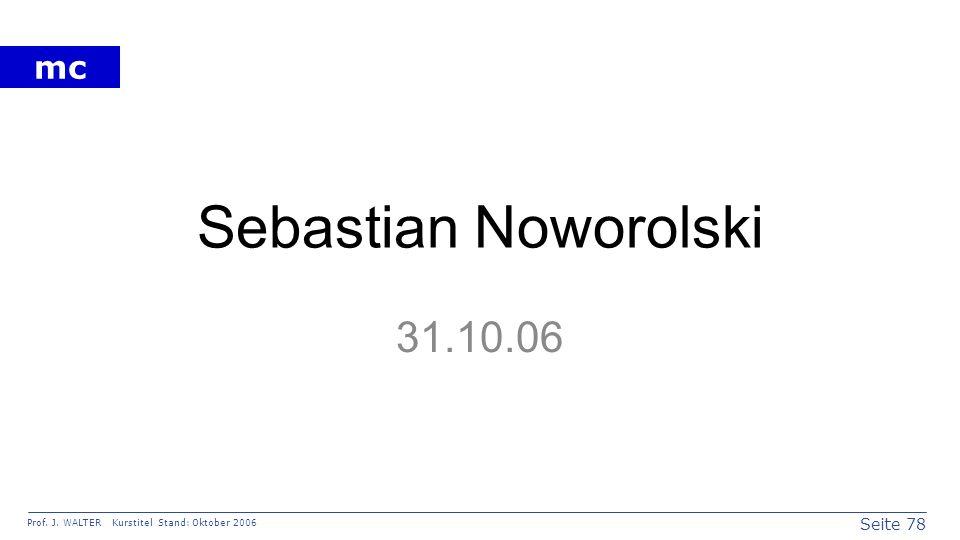 Seite 78 Prof. J. WALTER Kurstitel Stand: Oktober 2006 mc Sebastian Noworolski 31.10.06