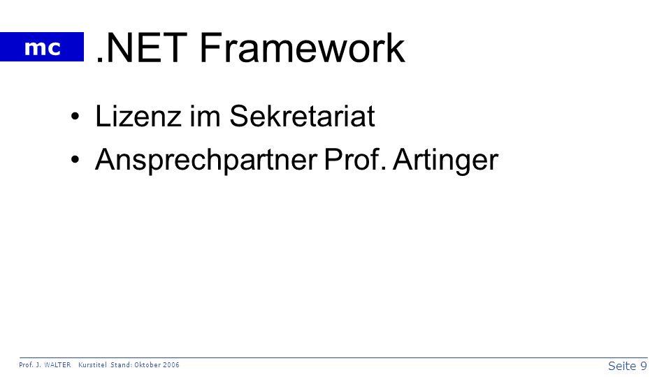 Seite 9 Prof. J. WALTER Kurstitel Stand: Oktober 2006 mc.NET Framework Lizenz im Sekretariat Ansprechpartner Prof. Artinger