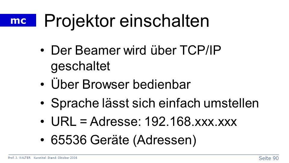 Seite 90 Prof. J. WALTER Kurstitel Stand: Oktober 2006 mc Projektor einschalten Der Beamer wird über TCP/IP geschaltet Über Browser bedienbar Sprache