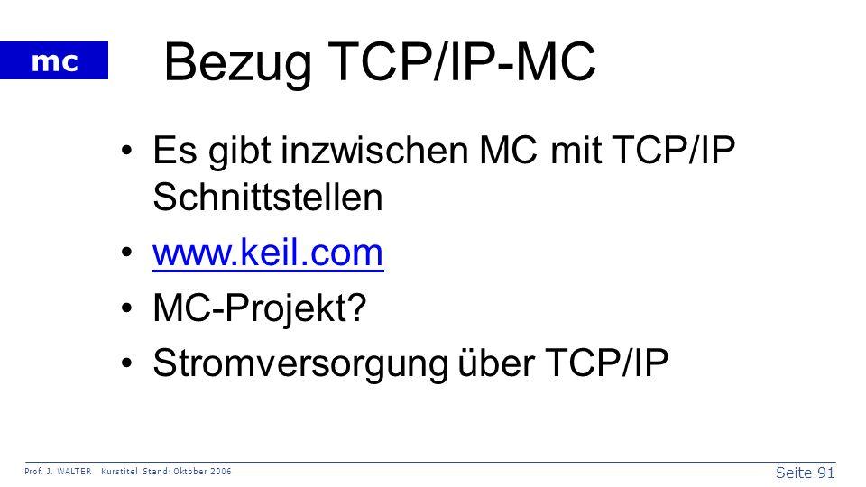 Seite 91 Prof. J. WALTER Kurstitel Stand: Oktober 2006 mc Bezug TCP/IP-MC Es gibt inzwischen MC mit TCP/IP Schnittstellen www.keil.com MC-Projekt? Str