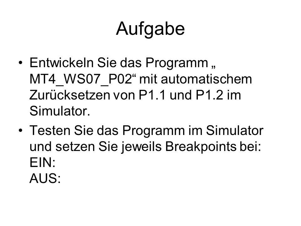 Aufgabe Entwickeln Sie das Programm MT4_WS07_P02 mit automatischem Zurücksetzen von P1.1 und P1.2 im Simulator.