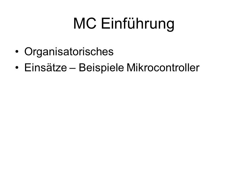 MC Einführung Organisatorisches Einsätze – Beispiele Mikrocontroller