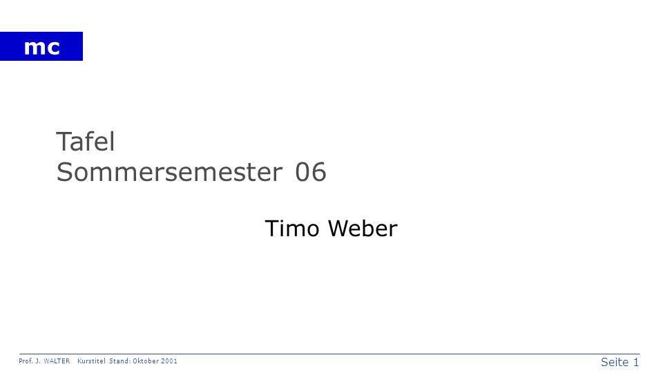 Seite 1 Prof. J. WALTER Kurstitel Stand: Oktober 2001 mc Tafel Sommersemester 06 Timo Weber