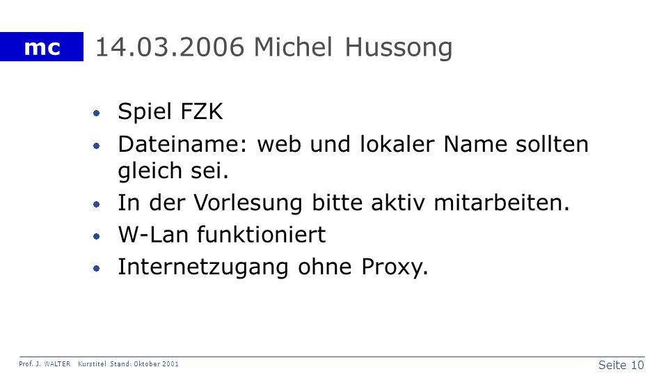 Seite 10 Prof. J. WALTER Kurstitel Stand: Oktober 2001 mc 14.03.2006 Michel Hussong Spiel FZK Dateiname: web und lokaler Name sollten gleich sei. In d