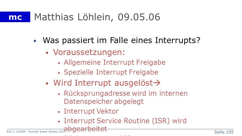 Seite 109 Prof. J. WALTER Kurstitel Stand: Oktober 2001 mc Matthias Löhlein, 09.05.06 Was passiert im Falle eines Interrupts? Voraussetzungen: Allgeme