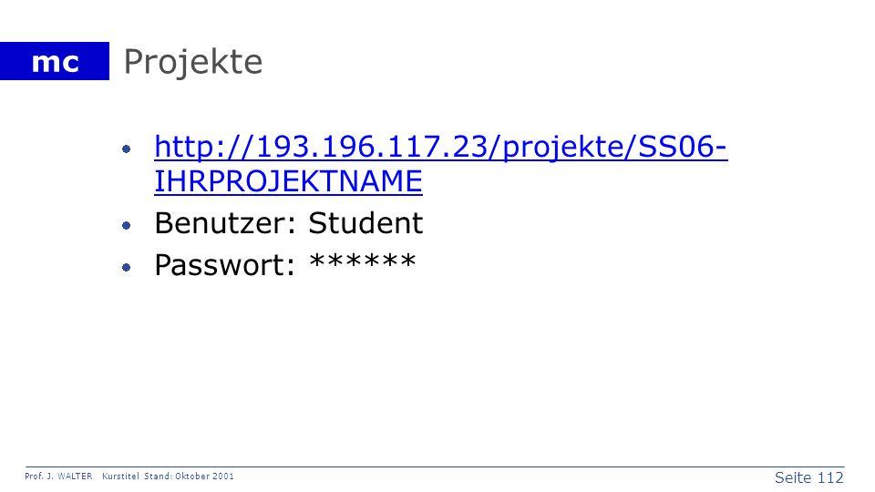 Seite 112 Prof. J. WALTER Kurstitel Stand: Oktober 2001 mc Projekte http://193.196.117.23/projekte/SS06- IHRPROJEKTNAME http://193.196.117.23/projekte