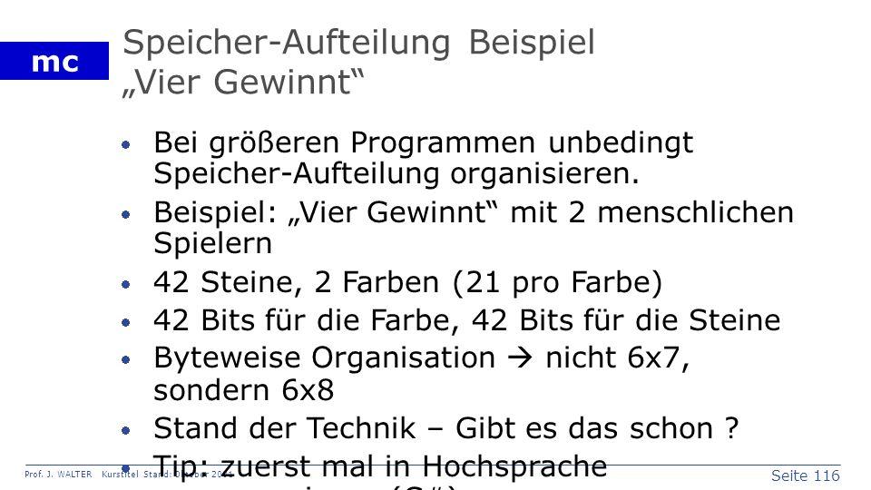 Seite 116 Prof. J. WALTER Kurstitel Stand: Oktober 2001 mc Speicher-Aufteilung Beispiel Vier Gewinnt Bei größeren Programmen unbedingt Speicher-Auftei
