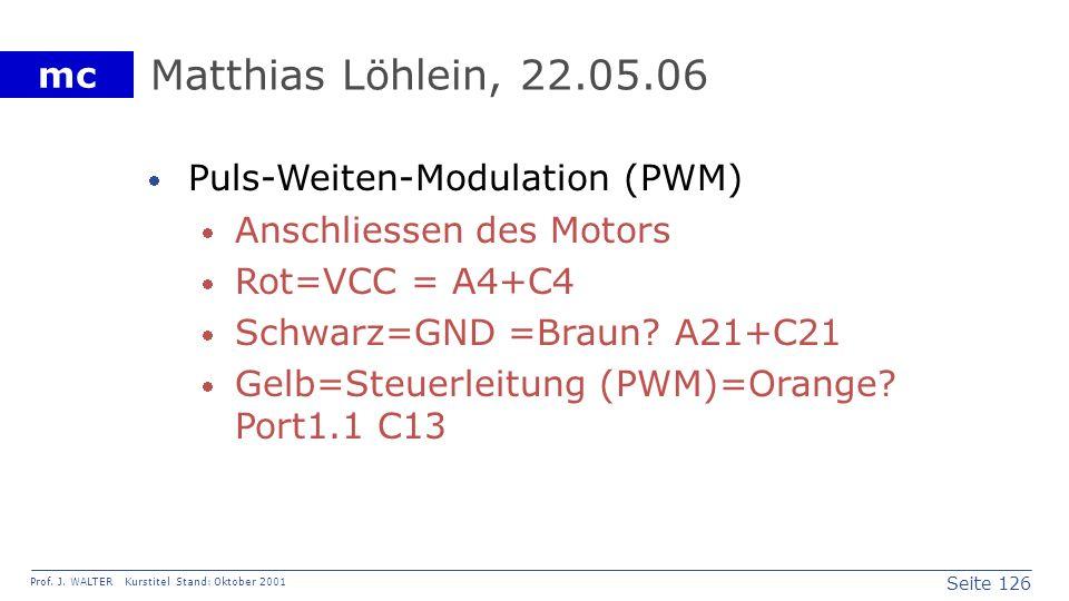 Seite 126 Prof. J. WALTER Kurstitel Stand: Oktober 2001 mc Matthias Löhlein, 22.05.06 Puls-Weiten-Modulation (PWM) Anschliessen des Motors Rot=VCC = A