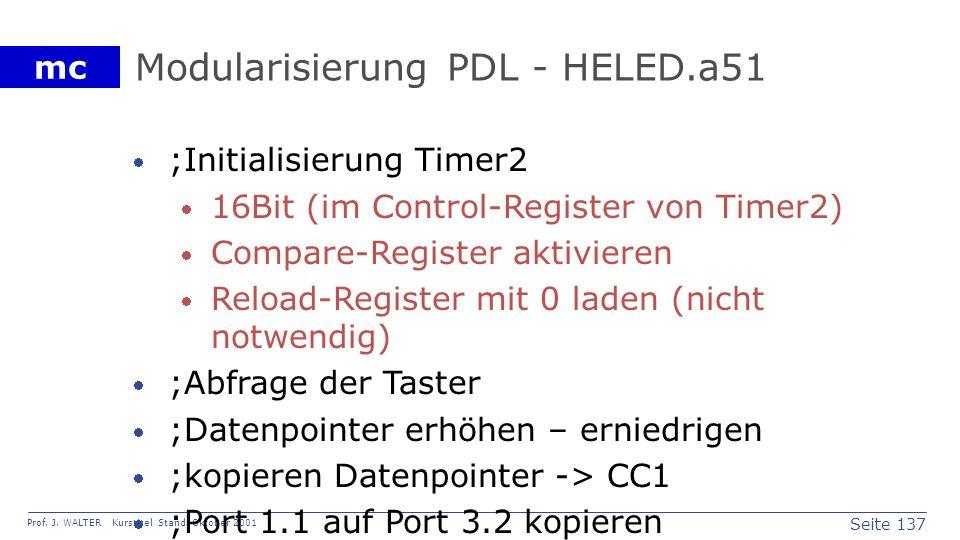 Seite 137 Prof. J. WALTER Kurstitel Stand: Oktober 2001 mc Modularisierung PDL - HELED.a51 ;Initialisierung Timer2 16Bit (im Control-Register von Time