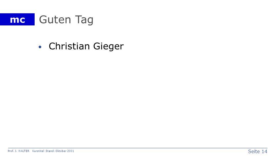 Seite 14 Prof. J. WALTER Kurstitel Stand: Oktober 2001 mc Guten Tag Christian Gieger