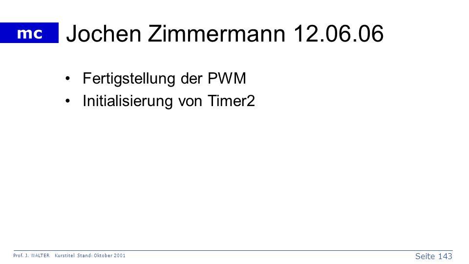 Seite 143 Prof. J. WALTER Kurstitel Stand: Oktober 2001 mc Jochen Zimmermann 12.06.06 Fertigstellung der PWM Initialisierung von Timer2