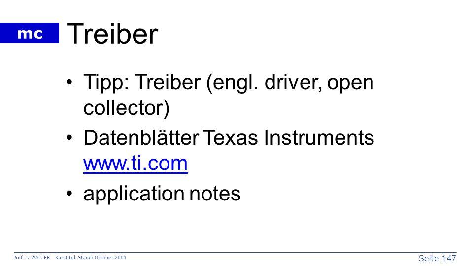 Seite 147 Prof. J. WALTER Kurstitel Stand: Oktober 2001 mc Treiber Tipp: Treiber (engl. driver, open collector) Datenblätter Texas Instruments www.ti.
