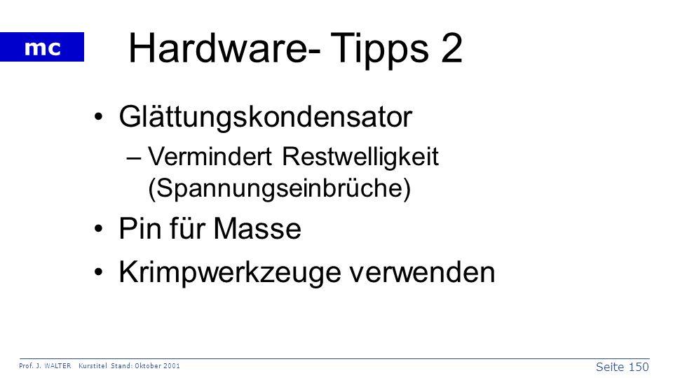 Seite 150 Prof. J. WALTER Kurstitel Stand: Oktober 2001 mc Hardware- Tipps 2 Glättungskondensator –Vermindert Restwelligkeit (Spannungseinbrüche) Pin