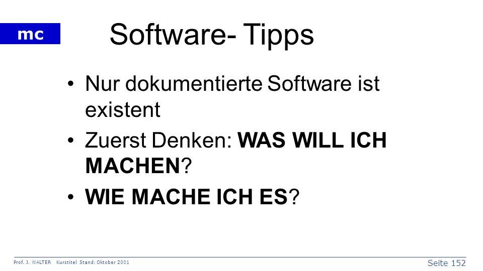 Seite 152 Prof. J. WALTER Kurstitel Stand: Oktober 2001 mc Software- Tipps Nur dokumentierte Software ist existent Zuerst Denken: WAS WILL ICH MACHEN?