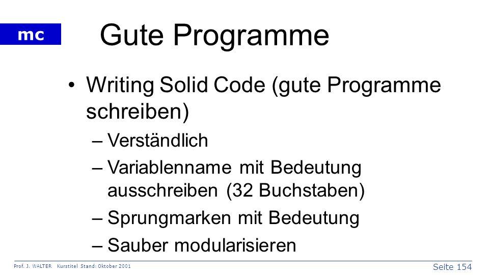 Seite 154 Prof. J. WALTER Kurstitel Stand: Oktober 2001 mc Gute Programme Writing Solid Code (gute Programme schreiben) –Verständlich –Variablenname m
