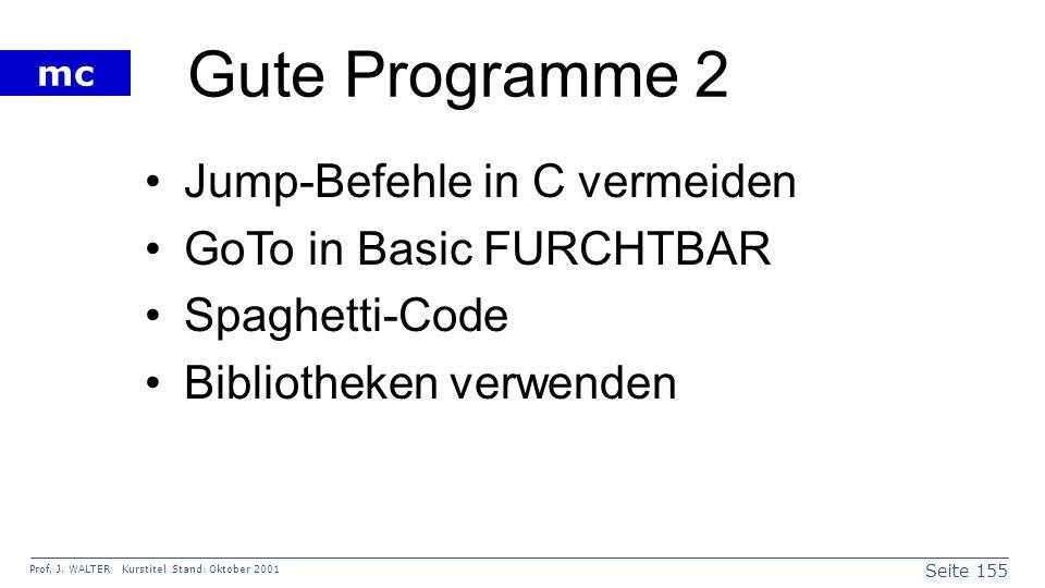 Seite 155 Prof. J. WALTER Kurstitel Stand: Oktober 2001 mc Gute Programme 2 Jump-Befehle in C vermeiden GoTo in Basic FURCHTBAR Spaghetti-Code Bibliot