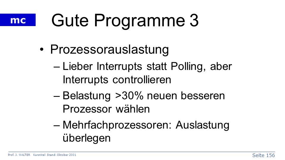 Seite 156 Prof. J. WALTER Kurstitel Stand: Oktober 2001 mc Gute Programme 3 Prozessorauslastung –Lieber Interrupts statt Polling, aber Interrupts cont