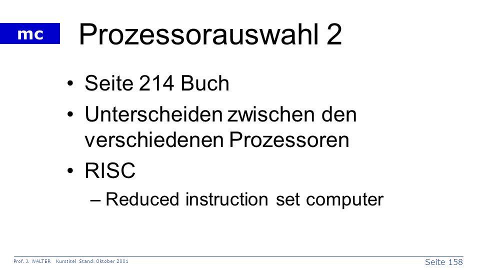 Seite 158 Prof. J. WALTER Kurstitel Stand: Oktober 2001 mc Prozessorauswahl 2 Seite 214 Buch Unterscheiden zwischen den verschiedenen Prozessoren RISC