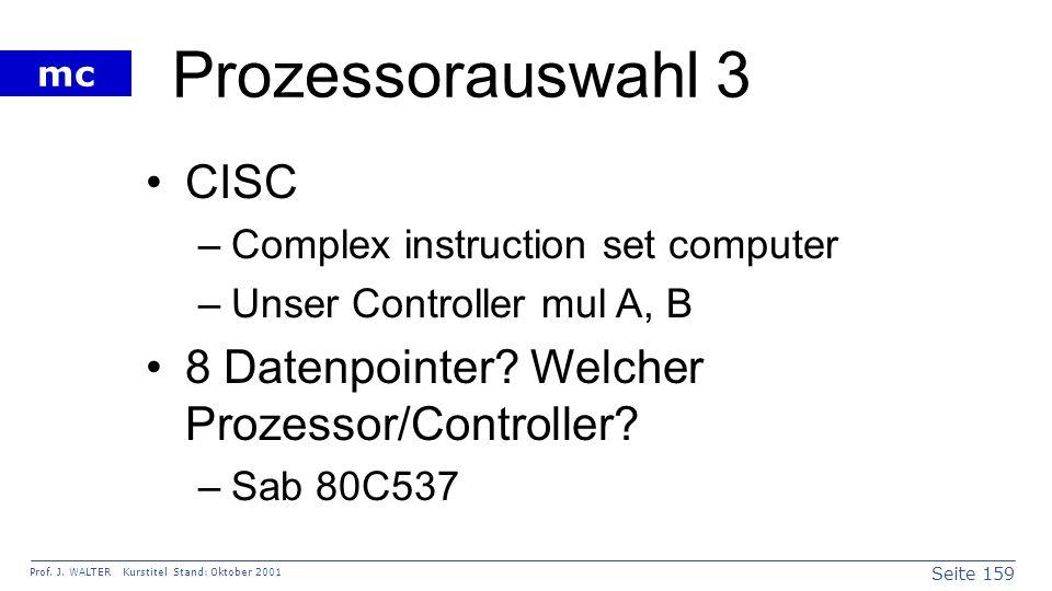 Seite 159 Prof. J. WALTER Kurstitel Stand: Oktober 2001 mc Prozessorauswahl 3 CISC –Complex instruction set computer –Unser Controller mul A, B 8 Date