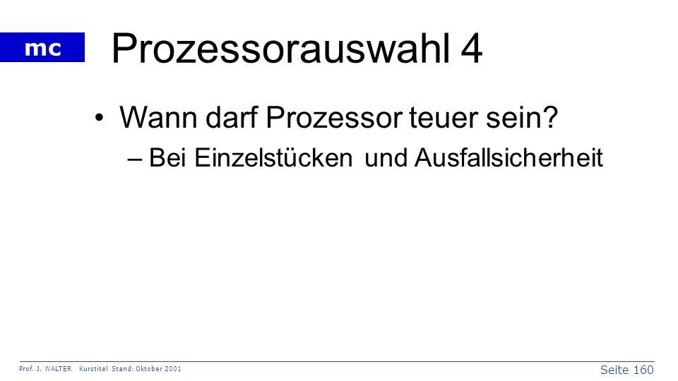 Seite 160 Prof. J. WALTER Kurstitel Stand: Oktober 2001 mc Prozessorauswahl 4 Wann darf Prozessor teuer sein? –Bei Einzelstücken und Ausfallsicherheit