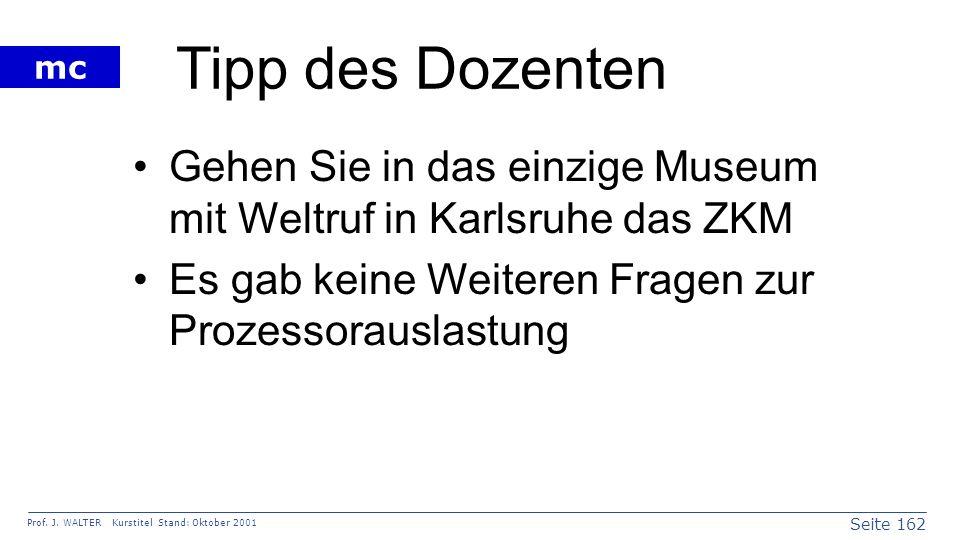 Seite 162 Prof. J. WALTER Kurstitel Stand: Oktober 2001 mc Tipp des Dozenten Gehen Sie in das einzige Museum mit Weltruf in Karlsruhe das ZKM Es gab k