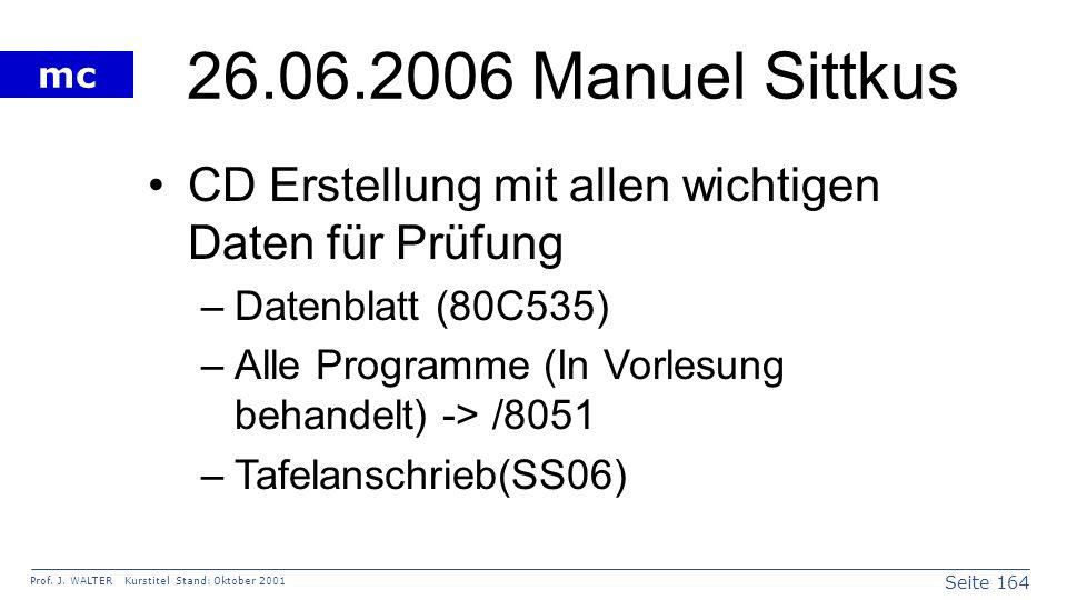 Seite 164 Prof. J. WALTER Kurstitel Stand: Oktober 2001 mc 26.06.2006 Manuel Sittkus CD Erstellung mit allen wichtigen Daten für Prüfung –Datenblatt (