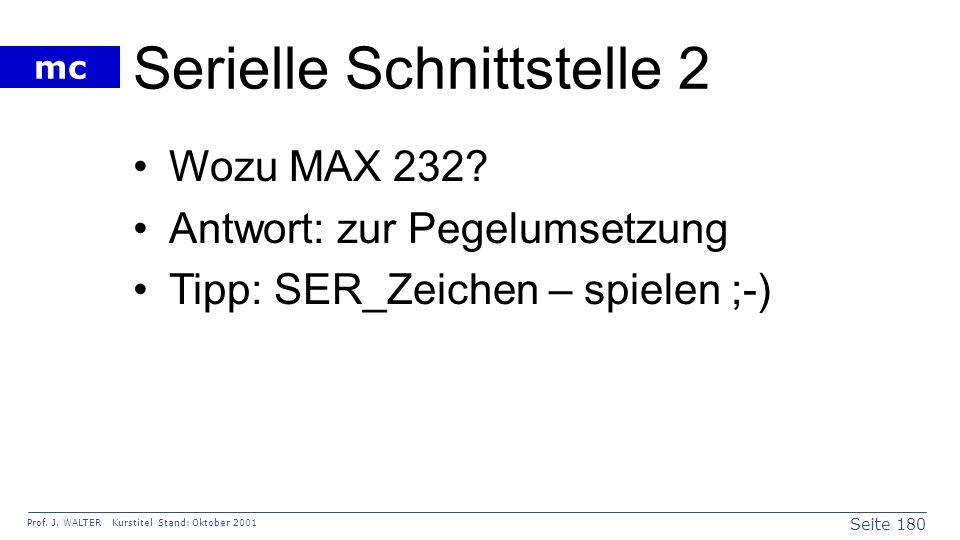 Seite 180 Prof. J. WALTER Kurstitel Stand: Oktober 2001 mc Serielle Schnittstelle 2 Wozu MAX 232? Antwort: zur Pegelumsetzung Tipp: SER_Zeichen – spie