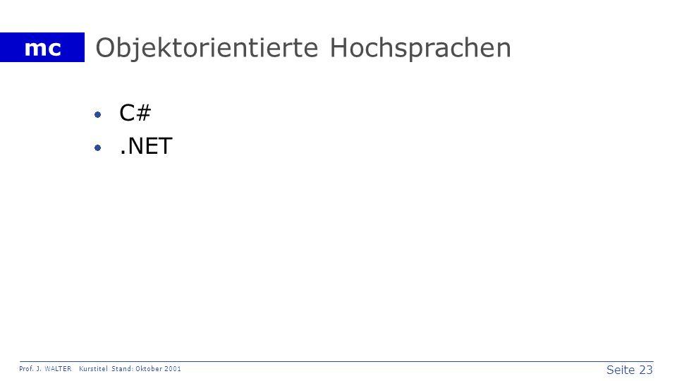 Seite 23 Prof. J. WALTER Kurstitel Stand: Oktober 2001 mc Objektorientierte Hochsprachen C#.NET