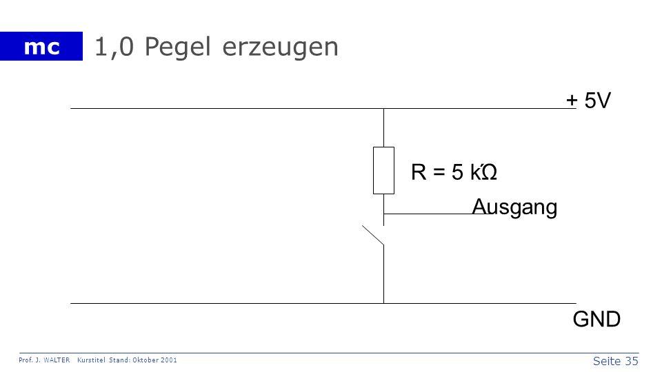 Seite 35 Prof. J. WALTER Kurstitel Stand: Oktober 2001 mc 1,0 Pegel erzeugen Ausgang + 5V GND R = 5 kΏ
