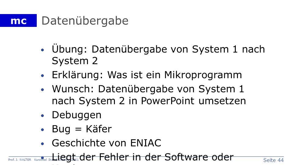 Seite 44 Prof. J. WALTER Kurstitel Stand: Oktober 2001 mc Datenübergabe Übung: Datenübergabe von System 1 nach System 2 Erklärung: Was ist ein Mikropr