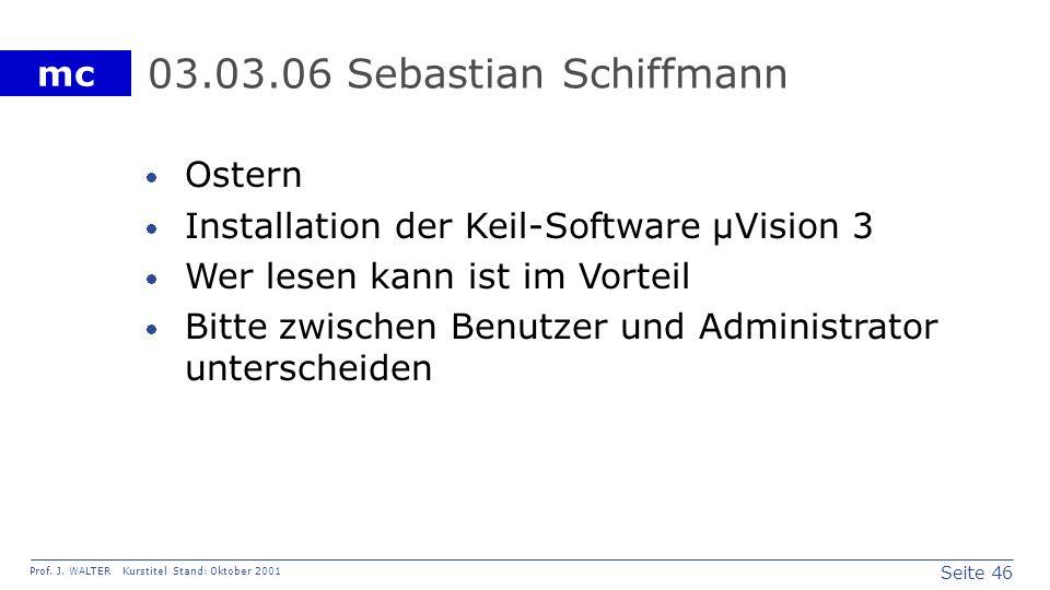 Seite 46 Prof. J. WALTER Kurstitel Stand: Oktober 2001 mc 03.03.06 Sebastian Schiffmann Ostern Installation der Keil-Software µVision 3 Wer lesen kann