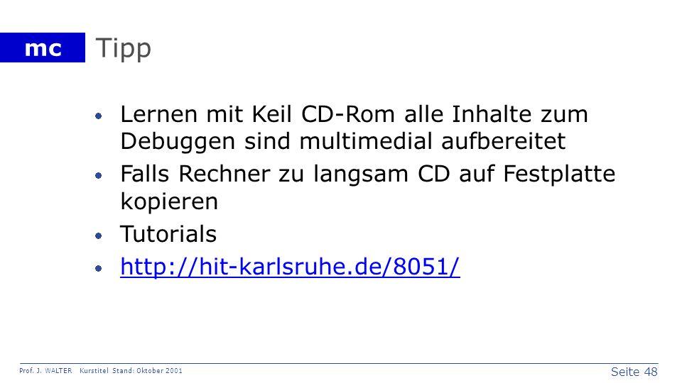 Seite 48 Prof. J. WALTER Kurstitel Stand: Oktober 2001 mc Tipp Lernen mit Keil CD-Rom alle Inhalte zum Debuggen sind multimedial aufbereitet Falls Rec