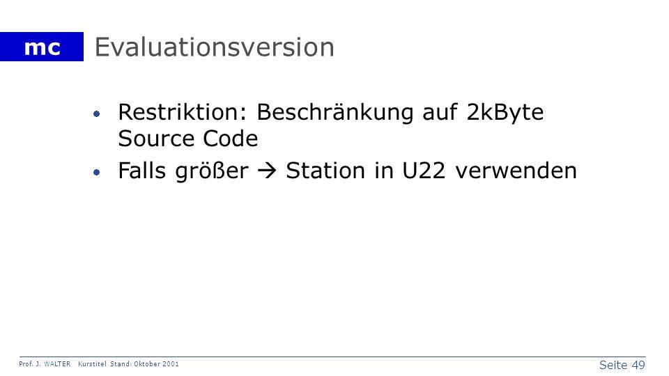 Seite 49 Prof. J. WALTER Kurstitel Stand: Oktober 2001 mc Evaluationsversion Restriktion: Beschränkung auf 2kByte Source Code Falls größer Station in